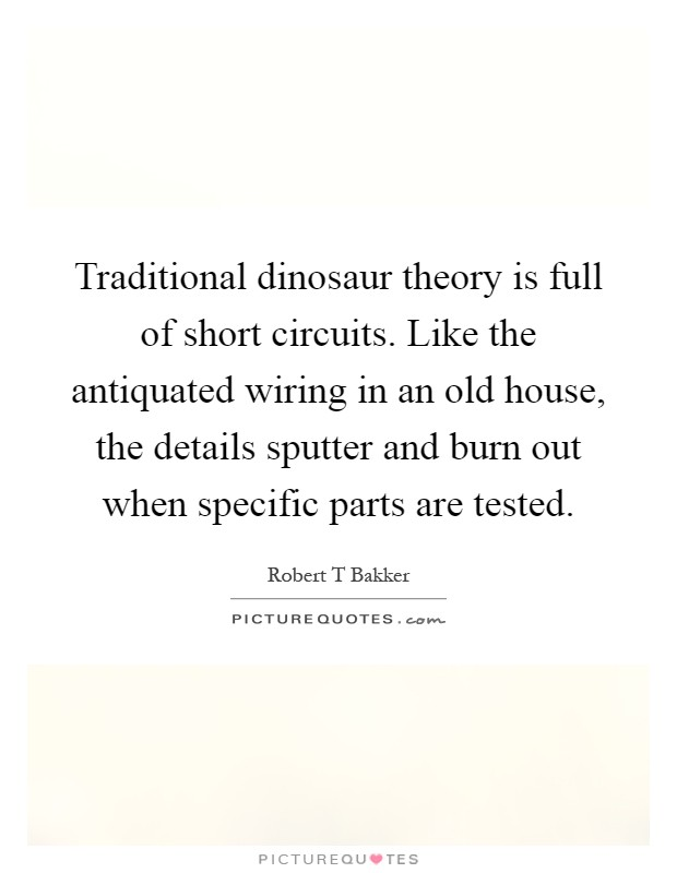Traditional dinosaur theory is full of short circuits for Classic house quotes