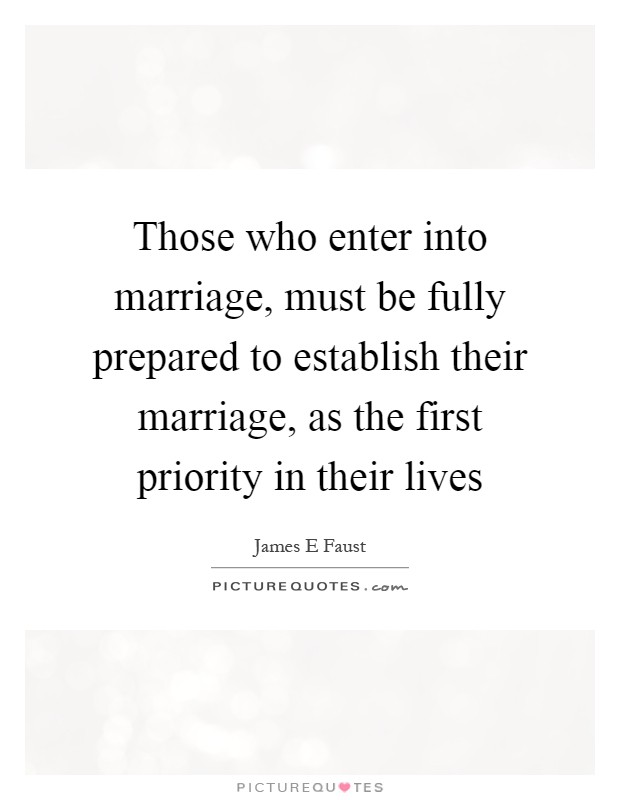 Those who enter into marriage, must be fully prepared to establish their marriage, as the first priority in their lives Picture Quote #1