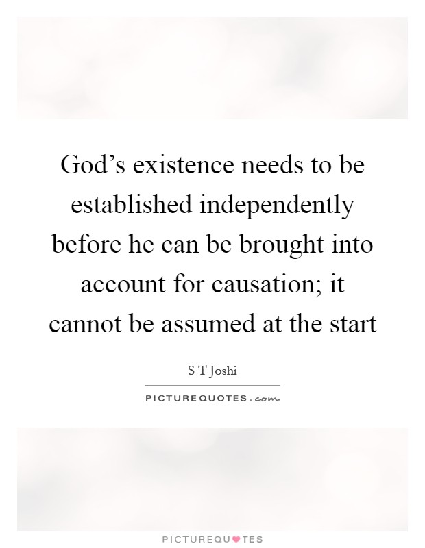God's existence needs to be established independently before he can be brought into account for causation; it cannot be assumed at the start Picture Quote #1