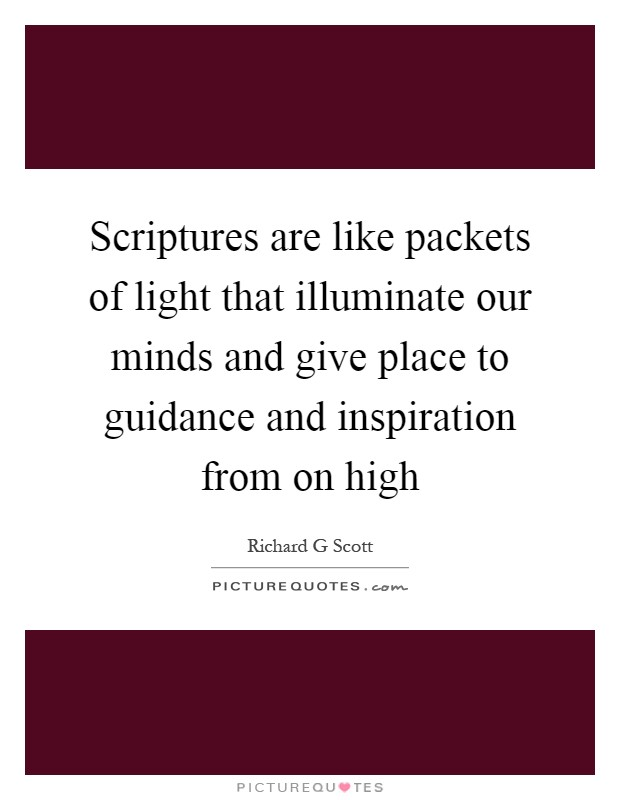 Scriptures are like packets of light that illuminate our minds and give place to guidance and inspiration from on high Picture Quote #1