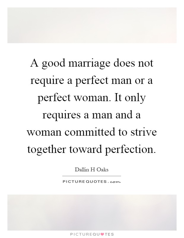 A good marriage does not require a perfect man or a ...