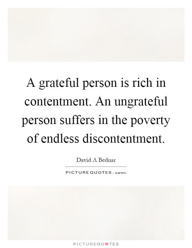 A grateful person is rich in contentment. An ungrateful person suffers in the poverty of endless discontentment Picture Quote #1