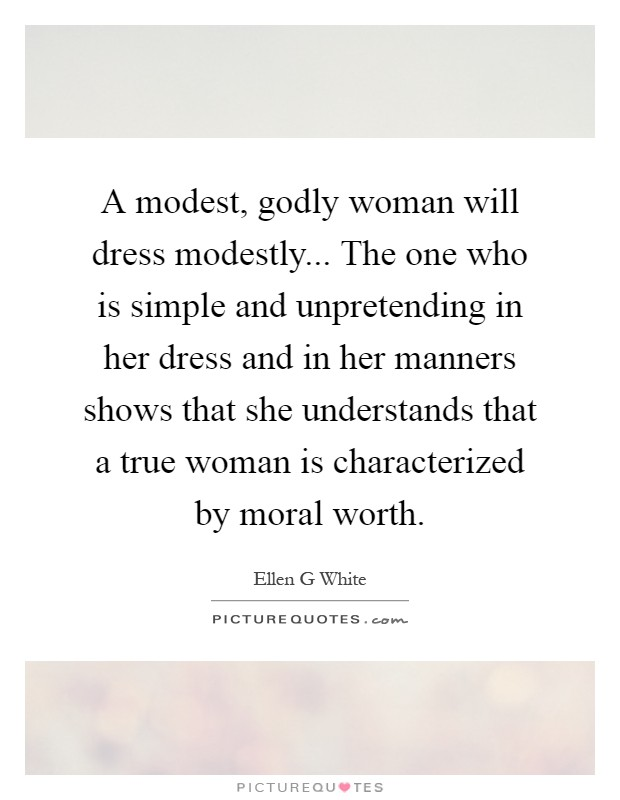 Godly Woman Quotes Inspiration A Modest Godly Woman Will Dress Modestly The One Who Is