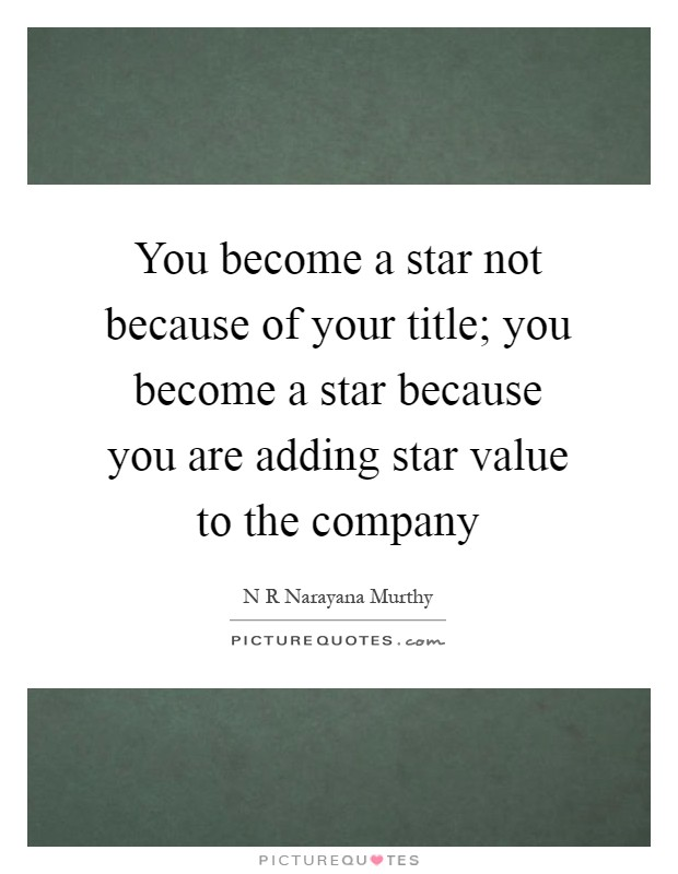 You become a star not because of your title; you become a star because you are adding star value to the company Picture Quote #1