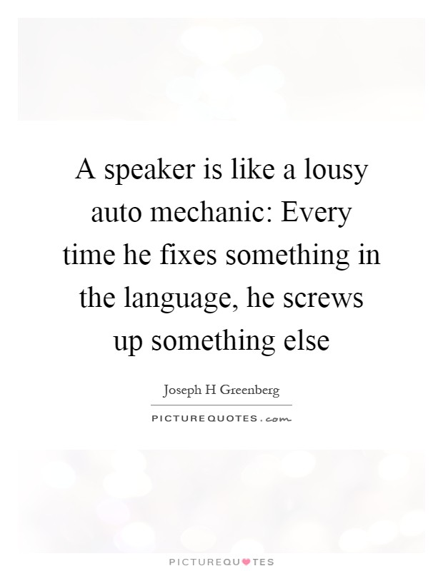 Mechanic Quotes Fascinating A Speaker Is Like A Lousy Auto Mechanic Every Time He Fixes