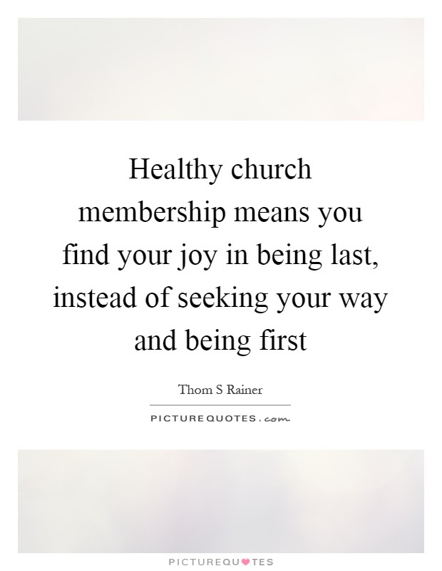 Healthy church membership means you find your joy in being last, instead of seeking your way and being first Picture Quote #1
