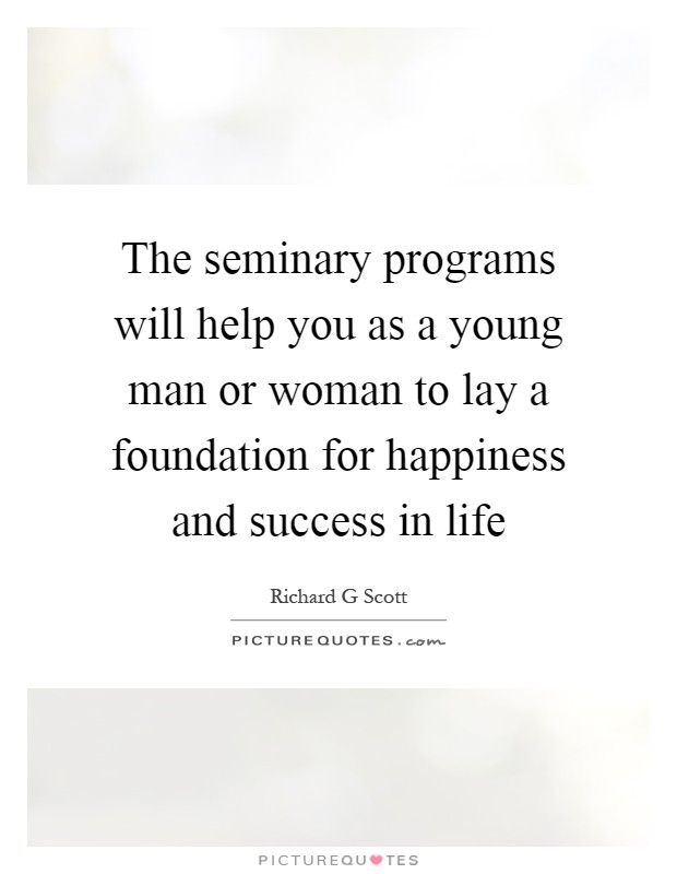 The seminary programs will help you as a young man or woman to lay a foundation for happiness and success in life Picture Quote #1