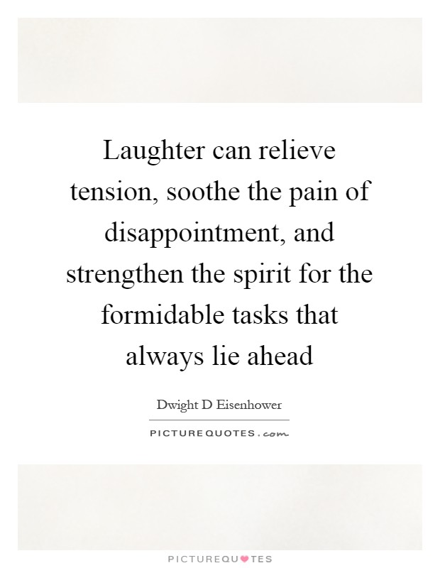 Laughter can relieve tension, soothe the pain of disappointment, and strengthen the spirit for the formidable tasks that always lie ahead Picture Quote #1