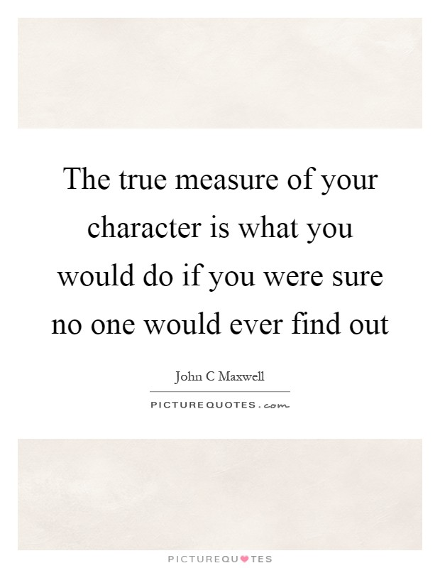 The true measure of your character is what you would do if you were sure no one would ever find out Picture Quote #1