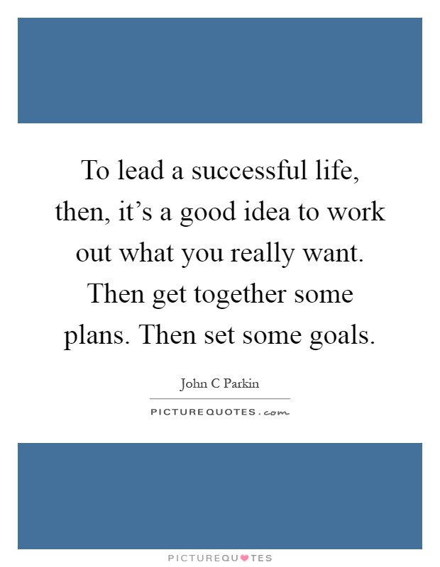 Some People Need To Get A Life Quotes: To Lead A Successful Life, Then, It's A Good Idea To Work