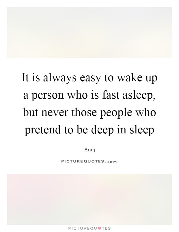 It is always easy to wake up a person who is fast asleep, but never those people who pretend to be deep in sleep Picture Quote #1