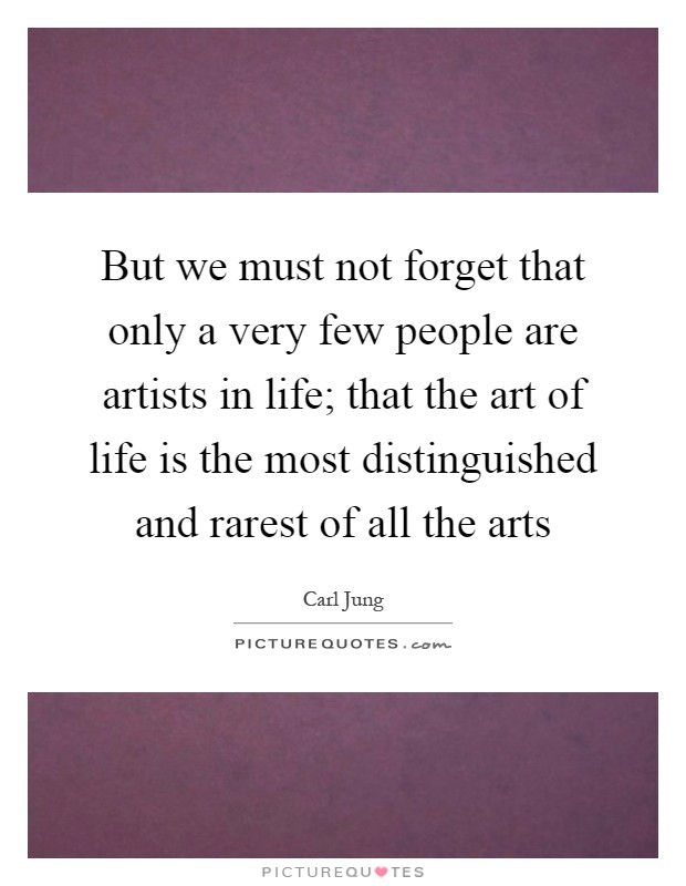 But we must not forget that only a very few people are artists in life; that the art of life is the most distinguished and rarest of all the arts Picture Quote #1