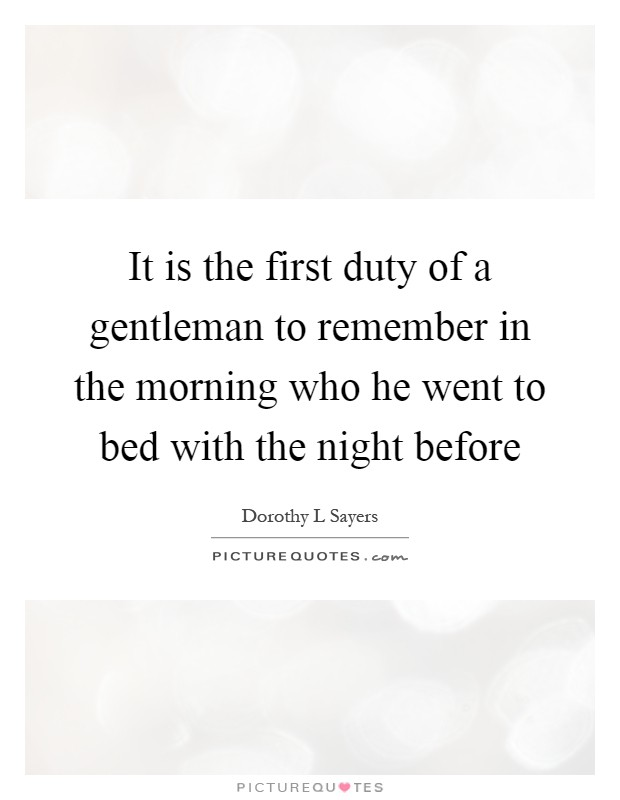 It is the first duty of a gentleman to remember in the morning who he went to bed with the night before Picture Quote #1