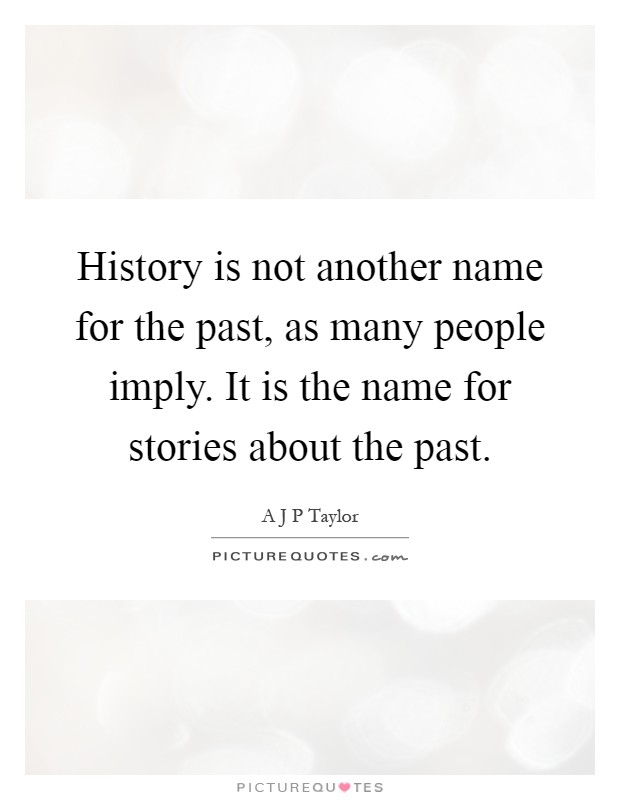 Is not another name for the past as many people imply it is the name