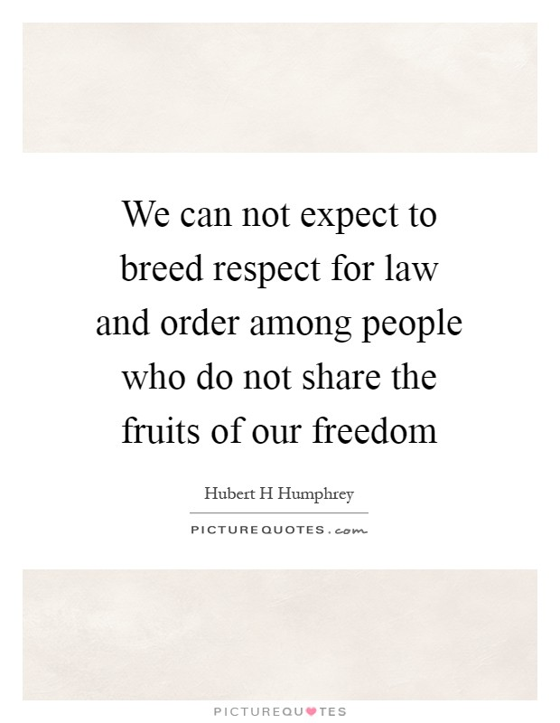 We can not expect to breed respect for law and order among people who do not share the fruits of our freedom Picture Quote #1