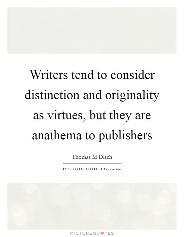 Writers tend to consider distinction and originality as virtues, but they are anathema to publishers Picture Quote #1