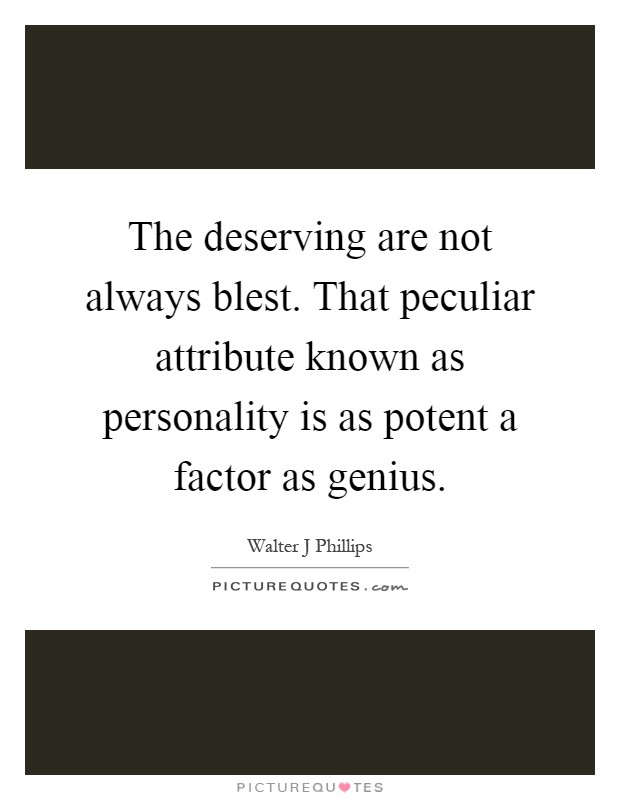The deserving are not always blest. That peculiar attribute known as personality is as potent a factor as genius Picture Quote #1