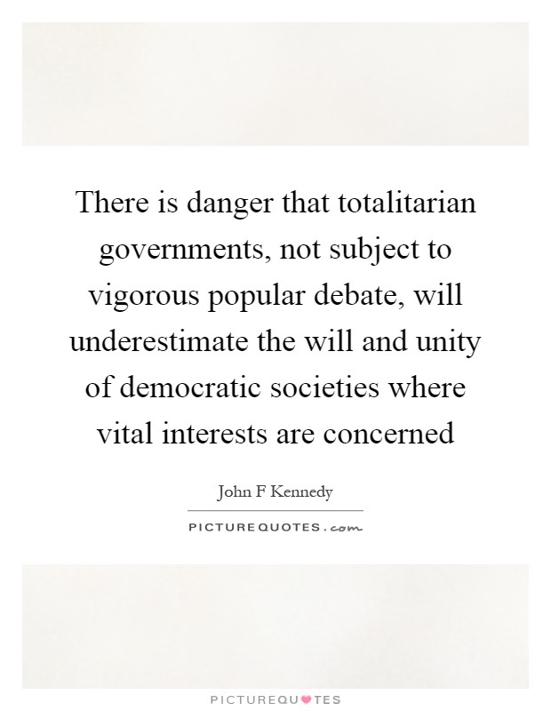 the dangers of totalitarianism Totalitarianism was a major influence on george orwell for 1984 was essentially supposed to be a warning to western civilization about the dangers of totalitarianism, since orwell experienced firsthand.