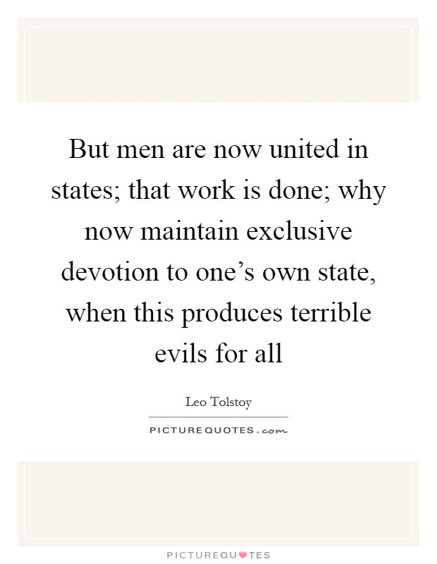 But men are now united in states; that work is done; why now maintain exclusive devotion to one's own state, when this produces terrible evils for all Picture Quote #1