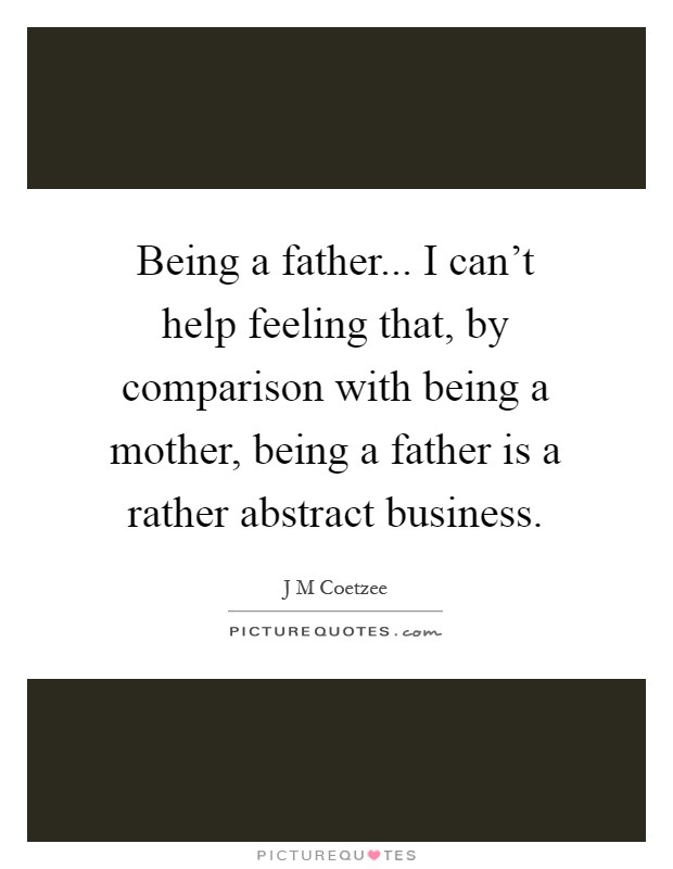 Being a father    I can't help feeling that, by comparison
