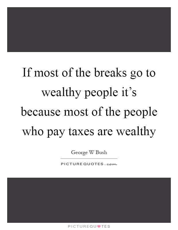 If Most Of The Breaks Go To Wealthy People It's Because