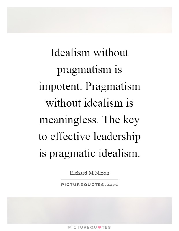 essay on pragmatism vs idealism Materialism=everything is matter that is, physical stuff the physical laws of the universe is all that there is idealism=everything is mind that is thought these are both types of monism that is, everything is made up of one substance.
