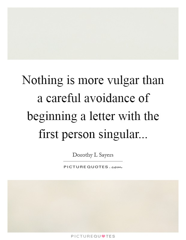 Nothing is more vulgar than a careful avoidance of beginning a letter with the first person singular Picture Quote #1
