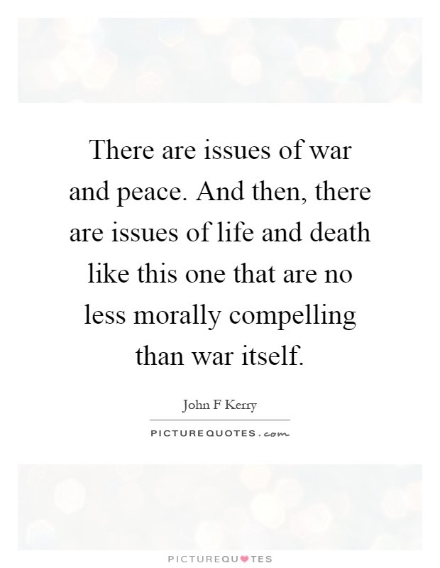 There are issues of war and peace. And then, there are issues of life and death like this one that are no less morally compelling than war itself Picture Quote #1