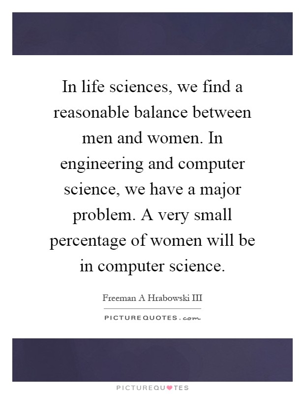 In Engineering And Computer Science We Have A Major Problem Very Small Percentage Of Women Will Be