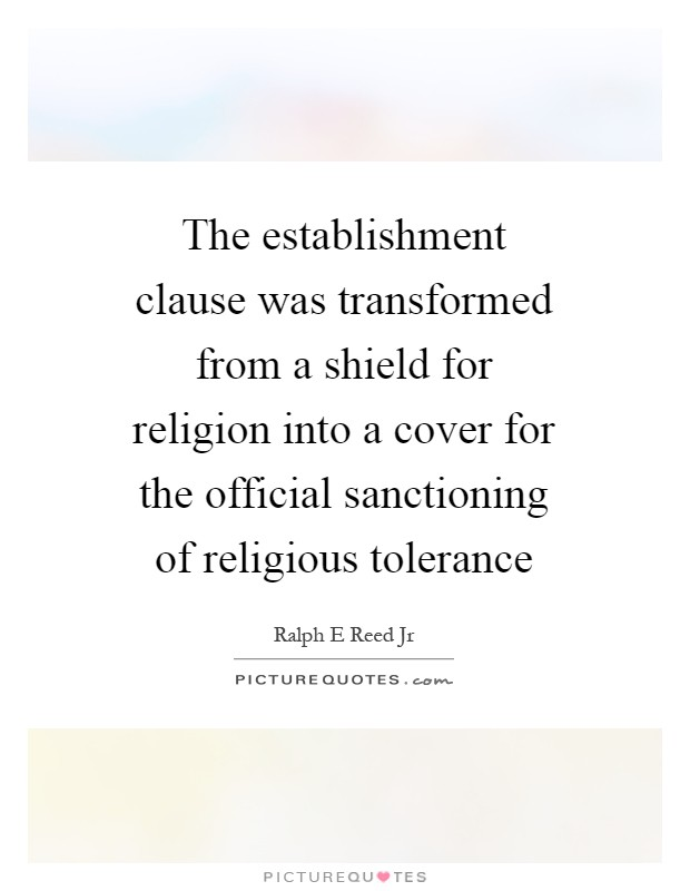 The establishment clause was transformed from a shield for religion into a cover for the official sanctioning of religious tolerance Picture Quote #1