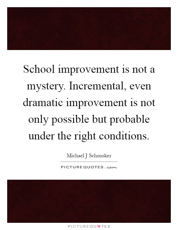 School Improvement Is Not A Mystery Incremental Even