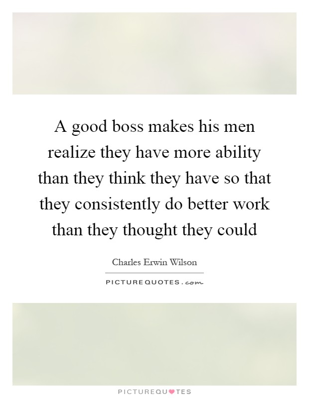A Good Boss Makes His Men Realize They Have More Ability