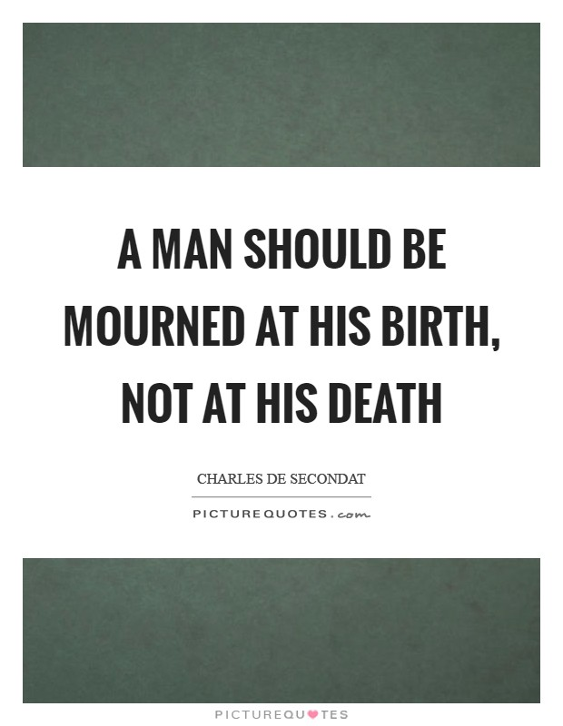 A man should be mourned at his birth, not at his death Picture Quote #1