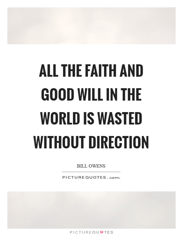 All the faith and good will in the world is wasted without direction Picture Quote #1