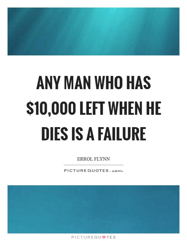 Any man who has $10,000 left when he dies is a failure Picture Quote #1