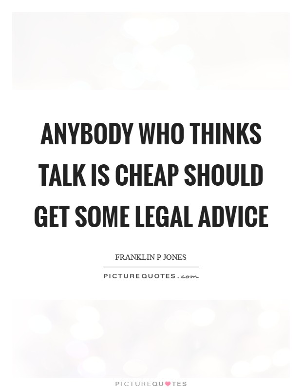 Anybody who thinks talk is cheap should get some legal advice Picture Quote #1