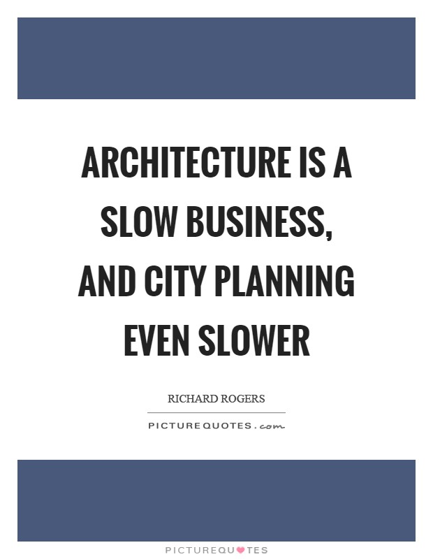 Architecture is a slow business, and city planning even slower Picture Quote #1
