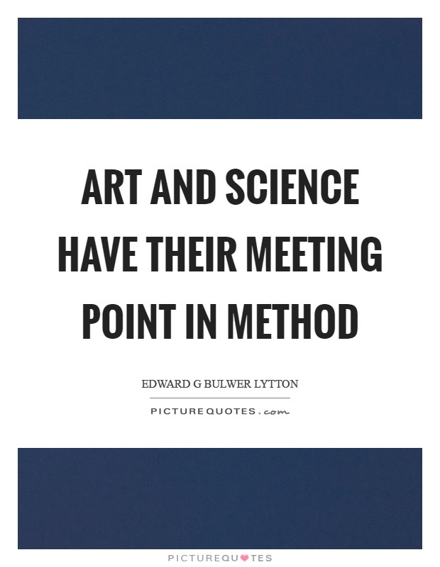 Art and science have their meeting point in method Picture Quote #1