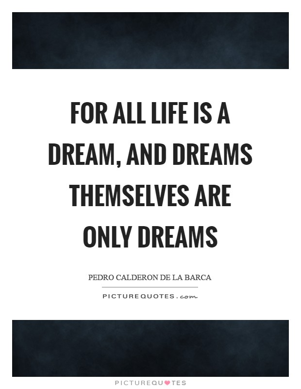 For all life is a dream, and dreams themselves are only dreams Picture Quote #1