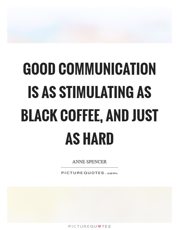 Good communication is as stimulating as black coffee, and just as hard Picture Quote #1