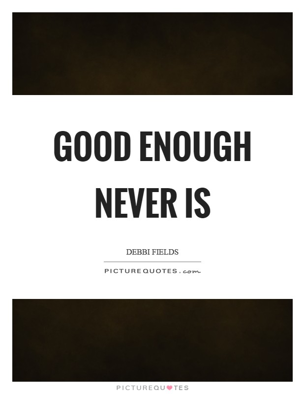 Good enough never is Picture Quote #1