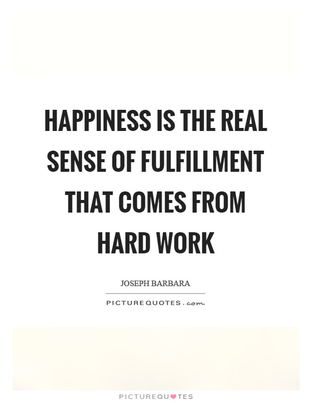 Happiness is the real sense of fulfillment that comes from hard work Picture Quote #1
