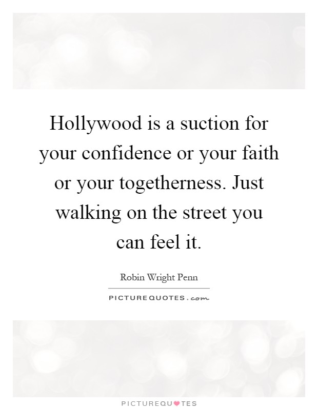 Hollywood is a suction for your confidence or your faith or your togetherness. Just walking on the street you can feel it Picture Quote #1