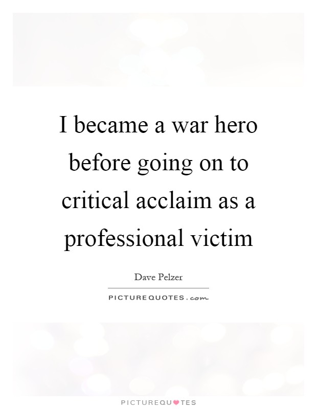 I became a war hero before going on to critical acclaim as a professional victim Picture Quote #1