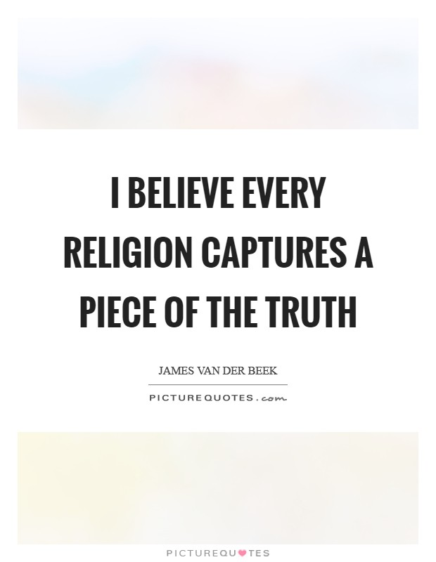 I believe every religion captures a piece of the truth Picture Quote #1