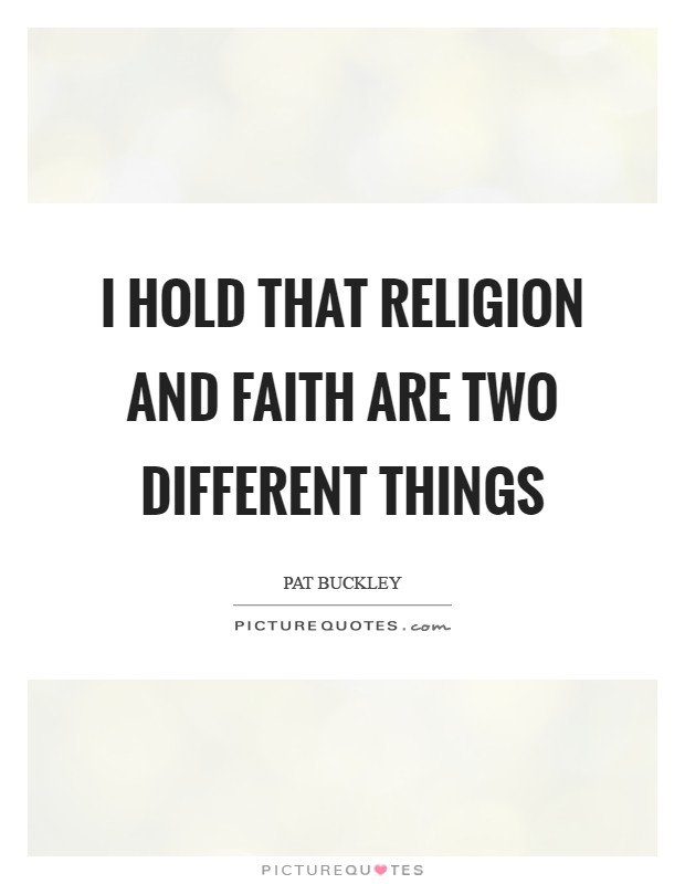 I hold that religion and faith are two different things Picture Quote #1
