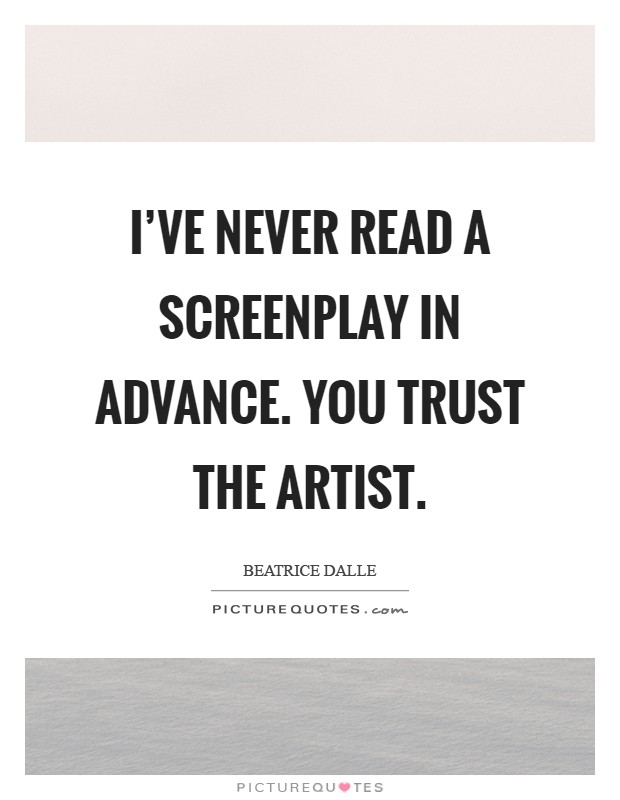 I've never read a screenplay in advance. You trust the artist Picture Quote #1