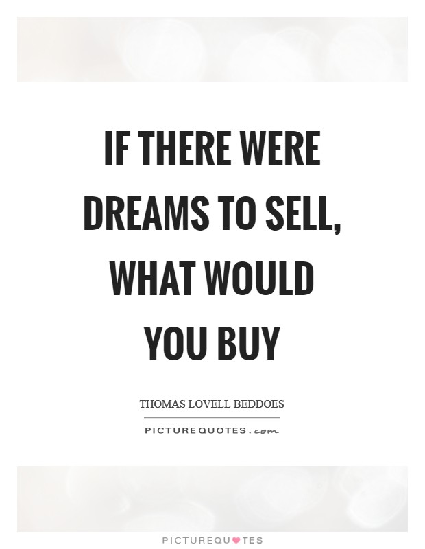If there were dreams to sell what would you buy