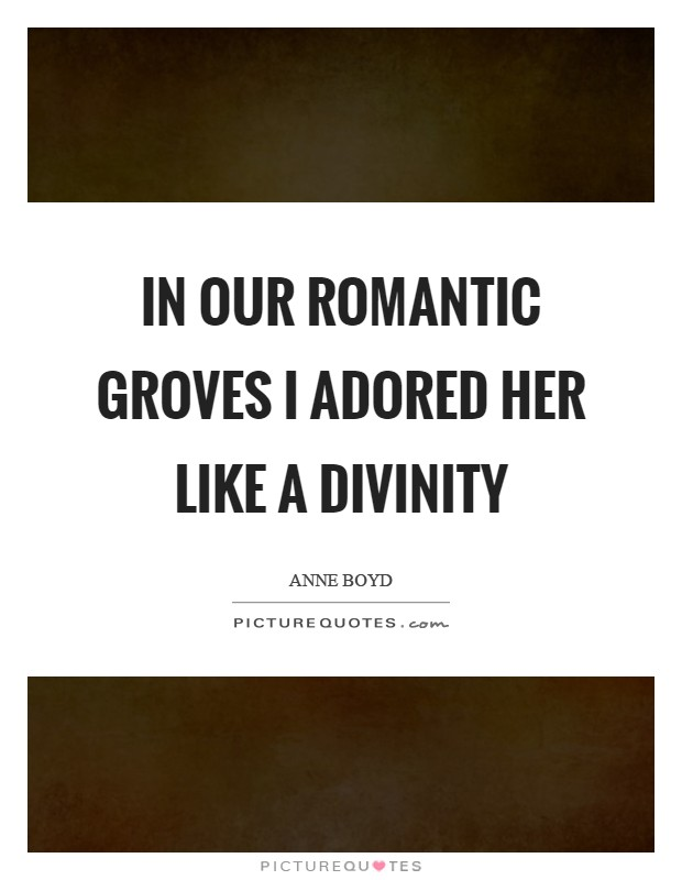 In our romantic groves I adored her like a divinity Picture Quote #1