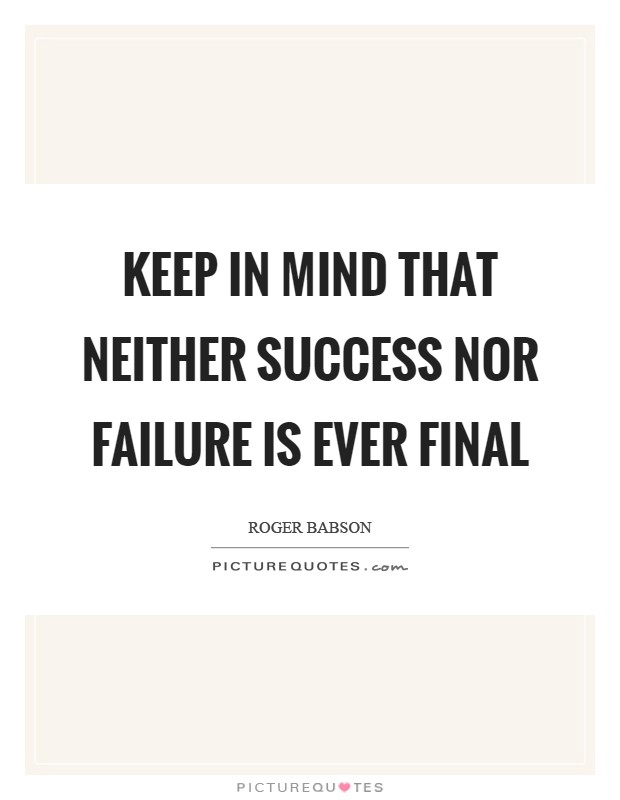 Keep in mind that neither success nor failure is ever final Picture Quote #1